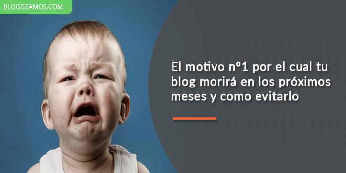 El motivo nº1 por el cual tu blog morirá en los próximos meses y como evitarlo