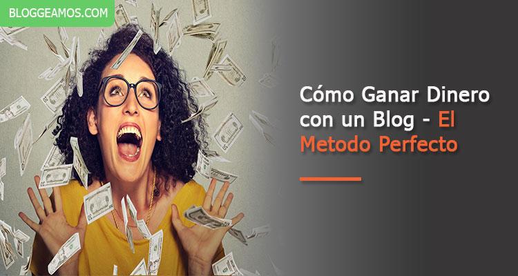 Cómo ganar dinero con un blog: El Método Perfecto