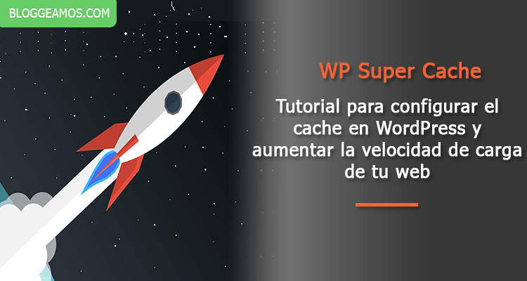 ▷Configurar WP Super Cache en Wordpress [Guía para NOVATOS]