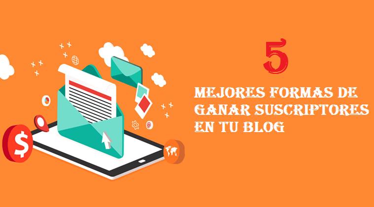 Las 5 mejores formas de ganar suscriptores en tu blog sin espantar a tus lectores