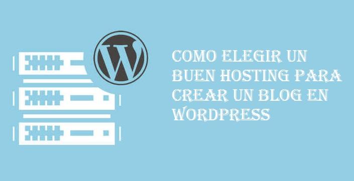 Todo lo que debes saber para elegir un buen hosting para crear un blog en WordPress